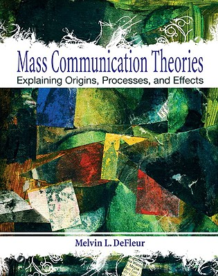 Mass Communication Theories By Defleur, Melvin L.